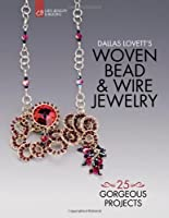 Dallas Lovett's Woven Bead & Wire Jewelry: 25 Gorgeous Projects