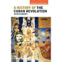 A History of the Cuban Revolution (       UNABRIDGED) by Aviva Chomsky Narrated by Chris Snelgrove