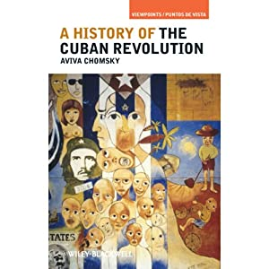 A History of the Cuban Revolution | [Aviva Chomsky]