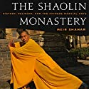 The Shaolin Monastery: History, Religion, and the Chinese Martial Arts Audiobook by Meir Shahar Narrated by Kevin Young