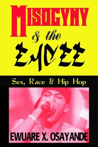 Misogyny and the Emcee: Sex, Race and Hip Hop by Ewuare X. Osayande (2008-01-01) PDF