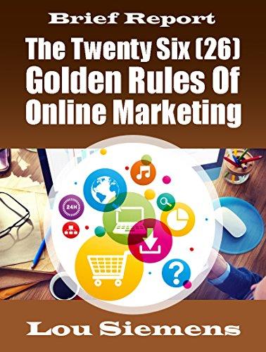 The Twenty Six Golden Rules OF Online Marketing – Brief Cheat Sheet: Brief Cheat Sheet