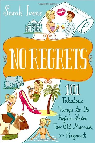 No Regrets: 101 Fabulous Things to Do Before You