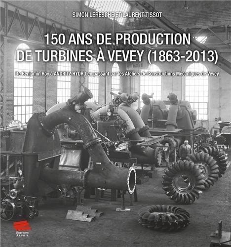 150-ans-de-production-de-turbines-a-vevey-1863-2013-de-benjamin-ro-y-a-andritz-hydro-en-passant-p