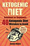 Ketogenic Diet: Ketogenic Diet Mistakes to Avoid for Rapid Weight Loss: Rulebook for Beginners: What to and What NOT to Eat Guide