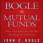 Bogle on Mutual Funds: New Perspectives for the Intelligent Investor | John C. Bogle