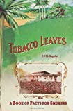 img - for Tobacco Leaves - 1915 Reprint: A Book Of Facts For Smokers book / textbook / text book