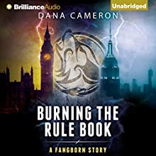 Burning the Rule Book: Fangborn, Book 4 (       UNABRIDGED) by Dana Cameron Narrated by Deric McNish