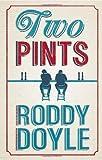 Two Pints by Doyle, Roddy (2012) Roddy Doyle