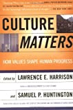 Culture Matters: How Values Shape Human Progress (0465031765) by Harrison, Lawrence E.