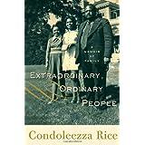 Extraordinary, Ordinary People: A Memoir of Family ~ Condoleezza Rice