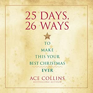 25 Days, 26 Ways to Make This Your Best Christmas Ever | [Ace Collins]
