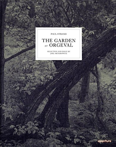Paul Strand: The Garden at Orgeval: Selection and Essay by Joel Meyerowitz