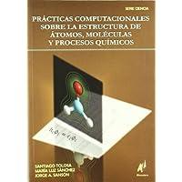 Practicas computacionales sobre la estructura de atomos, moleculas (Ciencia (abecedario))
