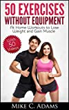 Exercises Without Equipment : At Home Workouts to Lose Weight and Gain Muscle (Exercise at Home and Exercise Without Weight)