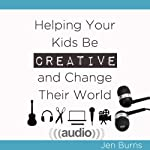 Helping Your Kids Be Creative and Change Their World | Jen Burns