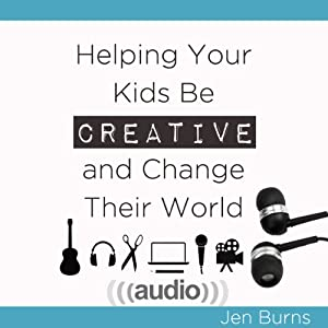 Helping Your Kids Be Creative and Change Their World Audiobook
