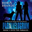 Into the Parallel: Parallelogram, Book 1 Audiobook by Robin Brande Narrated by Maria Hunter Welles
