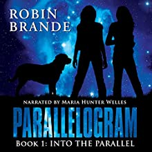 Into the Parallel: Parallelogram, Book 1 (       UNABRIDGED) by Robin Brande Narrated by Maria Hunter Welles