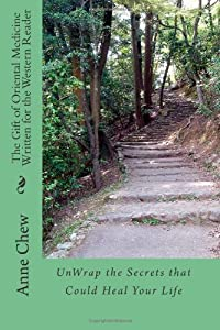 The Gift of Oriental Medicine Written for the Western Reader: Unwrap the Secrets that Could Heal Your Life from CreateSpace Independent Publishing Platform