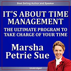 It's About Time Management: The Ultimate Program to Take Charge of Your Time | [Marsha Petrie Sue]