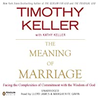 The Meaning of Marriage: Facing the Complexities of Commitment with the Wisdom of God (       UNABRIDGED) by Timothy Keller Narrated by Lloyd James, Marguerite Gavin