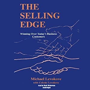 The Selling Edge: Winning Over Today's Business Customers | [Michael Levokove, Celeste Levokove]