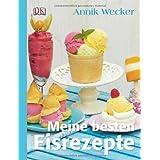 """Meine besten Eisrezeptevon """"Annik Wecker"""""""