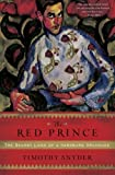 "Timothy Snyder, ""The Red Prince: The Secret Lives of A Habsburg Archduke"" (Basic Books, 2008)"