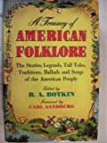 A Treasury of American Folklore : The Stories, Legends, Tall tales, Traditions, Ballads, and Songs of the American People