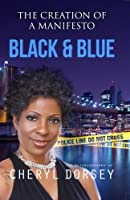 Black & Blue (The Creation of a Manifesto): The True Story of an African-American Woman on the LAPD and the Powerful Secrets She Uncovered (Volume 1)