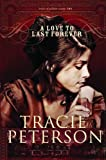 A Love to Last Forever (The Brides of Gallatin County, Book 2) (0764201492) by Peterson, Tracie