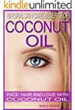 Natural Skin Care Benefits of Coconut Oil: Face, Hair and Love with Coconut Oil (English Edition)