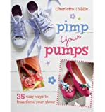 [(Pimp Your Pumps: 35 easy ways to transform your shoes)] [ By (author) Charlotte Liddle ] [March, 2014]