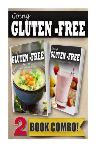 Recipes For Auto-Immune Diseases And Gluten-Free Recipes For Kids: 2 Book Combo (Going Gluten-Free )