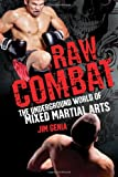 Raw Combat The Underground World of Mixed Martial Arts