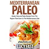 Mediterranean Paleo: Gluten Free and Paleo Recipes From The Region That Gave Us The Mediterranean Diet (Paleo...