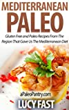 Mediterranean Paleo: Gluten Free and Paleo Recipes From The Region That Gave Us The Mediterranean Diet (Paleo Diet Solution Series)