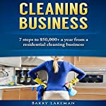 Cleaning Business: 7 Steps to Earning $50,000+ a Year from a Residental Cleaning Business | Barry Lakeman