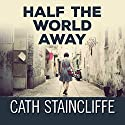Half the World Away (       UNABRIDGED) by Cath Staincliffe Narrated by Julia Franklin