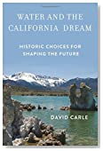 Water and the California Dream: Historic Choices for Shaping the Future