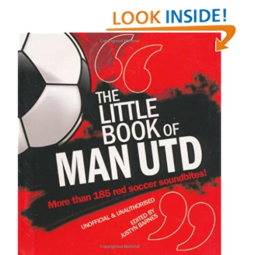 Little Book of Man Utd: More Than 185 Red Soccer Soundbites! (Little Book of Football) Justyn Barnes