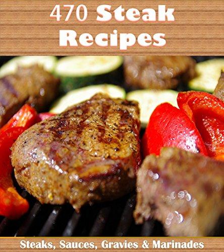 Steak Cookbook: Over 470 Steak Recipes (Steak cookbook, Steak recipes, Steak, Steak recipe book) by Amy Murphy