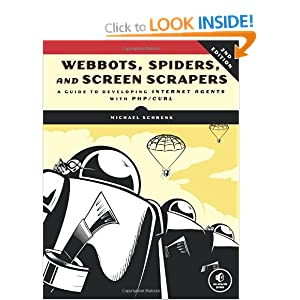 Webbots, Spiders, and Screen Scrapers: A Guide to Developing Internet Agents with PHP/CURL 2nd Edition