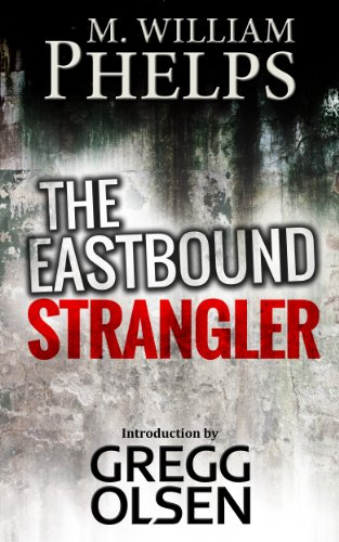 "M. William Phelps - THE EASTBOUND STRANGLER (Behind the Scenes of Investigation Discovery's ""Dark Minds"" Book 1) (English Edition)"