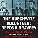 The Auschwitz Volunteer: Beyond Bravery Audiobook by Witold Pilecki, Jarek Garlinski (translator) Narrated by Marek Probosz, Ken Kliban, John Lee, Jarek Garlinski