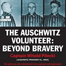 The Auschwitz Volunteer: Beyond Bravery (       UNABRIDGED) by Witold Pilecki, Jarek Garlinski (translator) Narrated by Marek Probosz, Ken Kliban, John Lee, Jarek Garlinski