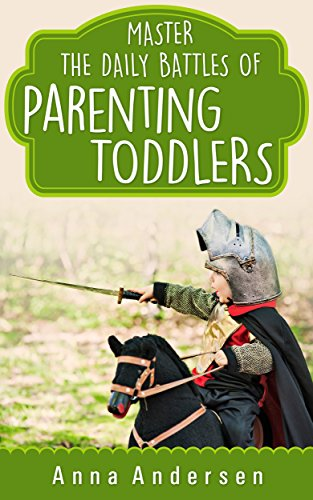 Master the Daily Battles of Parenting Toddlers: Stay Calm, Raise Happy & Caring Children, and Have more Fun as a Family (Zen Parent Guide Book 2)