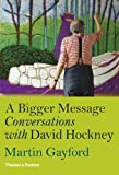 Martin Gayford A Bigger Message: Conversations with David Hockney