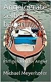 Angeln selbst bauen: Pfiffige Ideen für Angler